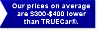 Our Prices on average are $300-$400 lower than TRUECar<sup>&reg;</sup>
